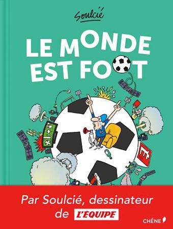 Couverture du Livre de dessins Le monde est foot du dessinateur SOULCIE